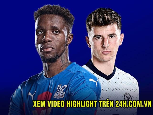 Nhận định bóng đá Crystal Palace - Chelsea: Cảm hứng từ cúp C1, top 4 vẫy gọi