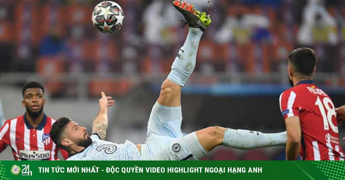Chelsea thắng Atletico Madrid Cúp C1: Giroud lập kỷ lục như huyền thoại MU