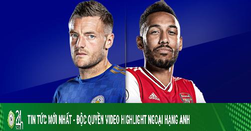 Nhận định bóng đá Leicester - Arsenal: Hiệu ứng Europa League, sống còn vì top 4