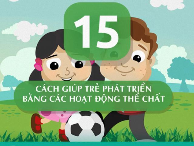 15 cách giúp trẻ vừa học giỏi lại phát triển toàn diện nhờ các trò chơi