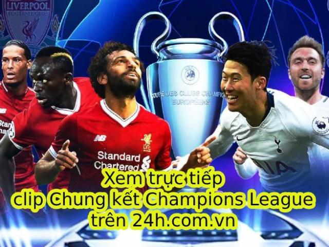 Đón xem video chung kết Champions League, Tottenham – Liverpool trên 24h.com.vn