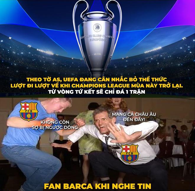 Ảnh chế: Fan Barca mừng rỡ khi UEFA dự kiến sửa luật knock-out cúp C1 - 1
