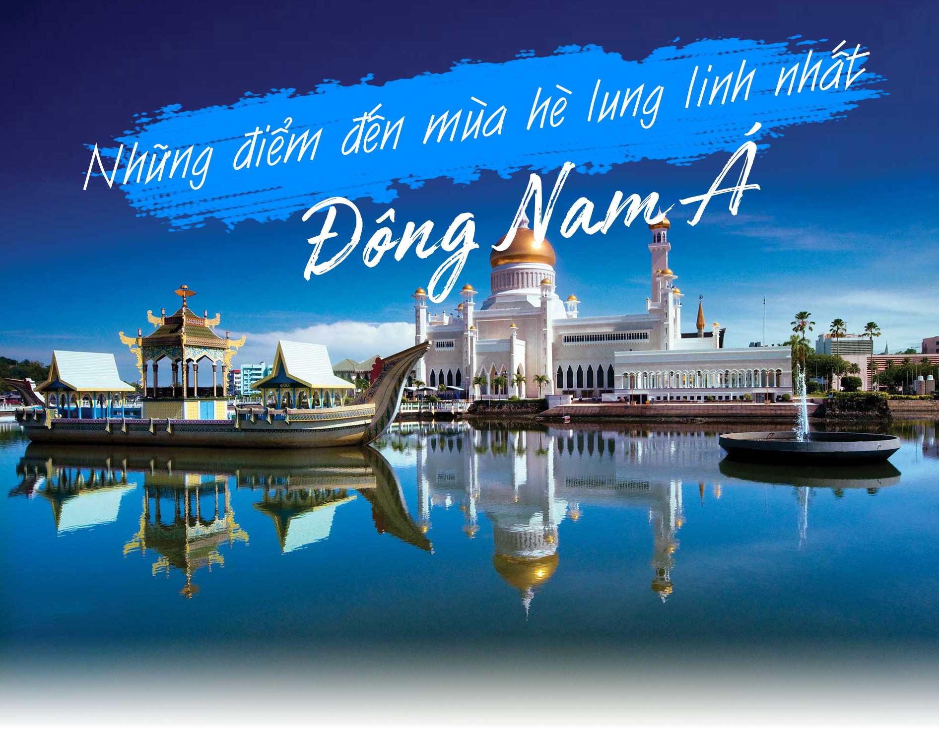 Những điểm đến mùa hè lung linh nhất Đông Nam Á, bạn không thể bỏ qua.