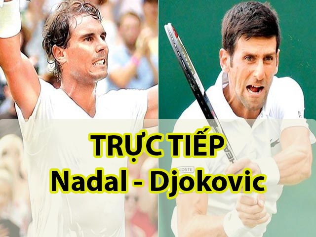 TRỰC TIẾP Nadal – Djokovic: Khởi đầu ngang ngửa (Bán kết Wimbledon)