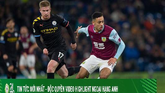Nhận định bóng đá Burnley - Man City: Nhà Vua nuốt giận, săn vé tứ kết